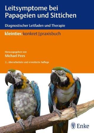 Leitsymptome bei Papageien und Sittichen: Diagnostischer Leitfaden und Therapie