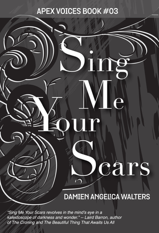 Sing Me Your Scars by Damien Angelica Walters