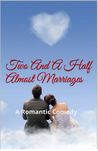 Two And A Half Almost Marriages (Last Love Series - Story 2)