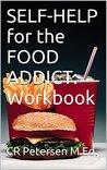 Self-Help for the Food Addict: Workbook