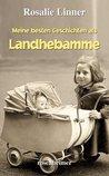 Meine besten Geschichten als Landhebamme (Landfrauen 12)