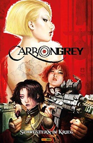 Carbon Grey, Bd. 1: Schwestern im Krieg