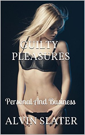 GUILTY PLEASURES: Personal And Business