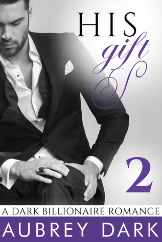 His Gift (A Dark Billionaire Romance, #2)