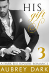 His Gift (A Dark Billionaire Romance, #3)