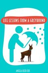 Life Lessons from a Greyhound by Angela Reed-Fox