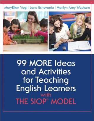 99 MORE Ideas and Activities for Teaching English Learners with the SIOP Model (SIOP Series)