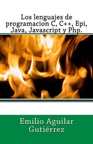 Los lenguajes de programacion c, c++, epi, java, javascript y php