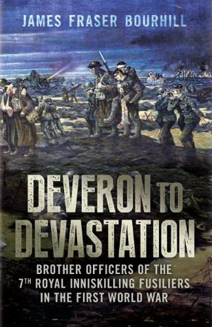 Deveron to Devastation: Brother Officers of the 7th Royal Inniskilling Fusiliers in the First World War