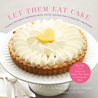Let Them Eat Cake: Classic, Decadent Desserts with Vegan, Gluten-Free & Healthy Variations