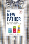 The New Father: A Dad's Guide to the First Year by Armin A. Brott
