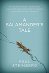 A Salamander's Tale: My Story of Regeneration—Surviving 30 Years with Prostate Cancer