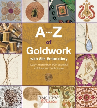 A-Z of Goldwork with Silk Embroidery