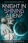 Knight in Shining Alien? (Athrian Warriors, #1)