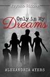 Only In My Dreams: Psycho Sitter (The Mini Sequel)