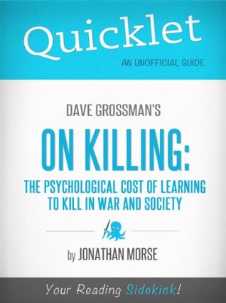Quicklet on Dave Grossman's On Killing: The Psychological Cost of Learning to Kill in War and Society (CliffNotes-like Summary)