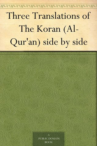 Three Translations Of The Koran (Al-Qur'an) Side By Side