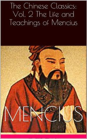 The Life and Teachings of Mencius (The Chinese Classics: Vol. 2)