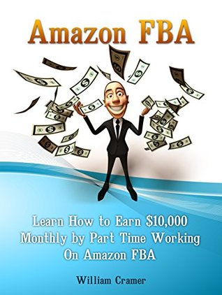 Amazon FBA: Learn How to Earn $10,000 Monthly by Part Time Working On Amazon FBA (Amazon FBA, amazon fba business, amazon fba selling)