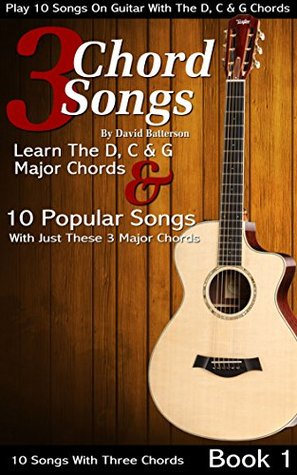 3 Chord Songs: Play 10 Songs on Guitar with the C, D & G Chords by ...
