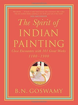 The Spirit of Indian Painting: Close Encounters with 100 Great Works 1100-1900