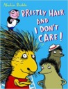 Bristly Hair and I Don't Care by Nadia Budde