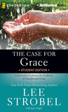 The Case for Grace Student Edition, The: A Journalist Explores the Evidence of Transformed Lives