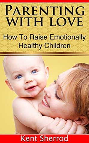 Parenting With Love: How to Raise Emotionally Healthy Children