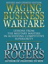 Waging Business Warfare - Lessons from the Military Masters in Achieving Competitive Superiority