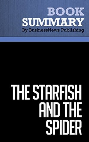 Summary : The Starfish and the Spider - Ori Brafman and Rod Beckstrom: The Unstoppable Power of Leaderless Organizations