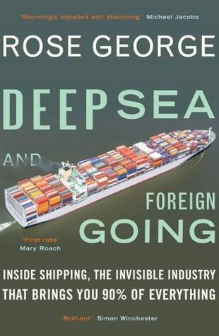 Deep Sea and Foreign Going by Rose George