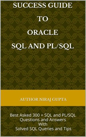 SQL and PLSQL: Best SQL and PLSQL 100+ Questions and Answers with Tips and Complex Queries