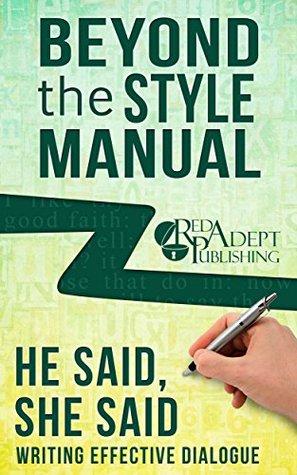He Said, She Said: Writing Effective Dialogue (Beyond the Style Manual Book 3)