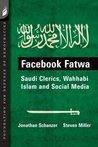 Facebook Fatwa: Saudi Clerics, Wahhabi Islam and Social Media