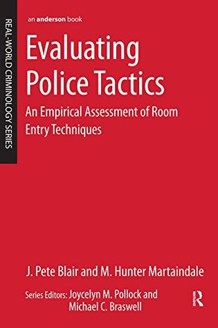 Evaluating Police Tactics: An Empirical Assessment of Room Entry Techniques (Real World Criminology)