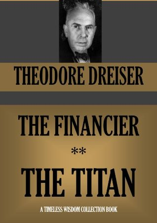 THE FINANCIER & THE TITAN (Books One And Two Of The Trilogy Of Desire) (Timeless Wisdom Collection Book 1125)