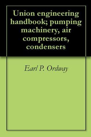 Union engineering handbook; pumping machinery, air compressors, condensers