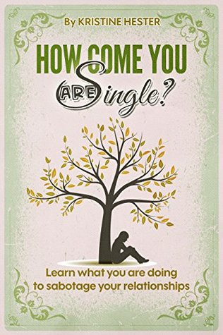 How Come You Are Single?: Learn What You Are Doing to Sabotage Your Relationships
