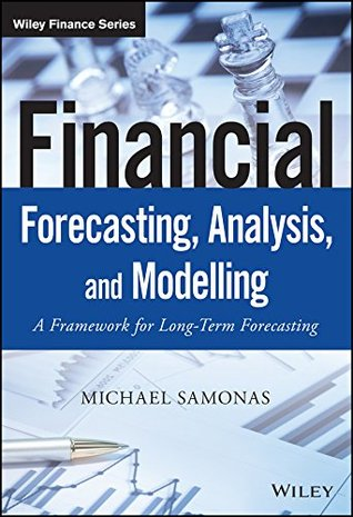 Financial Forecasting, Analysis and Modelling: A Framework for Long-Term Forecasting (The Wiley Finance Series)