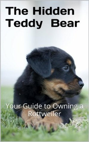 The Hidden Teddy Bear: Your Guide to Owning a Rottweiler