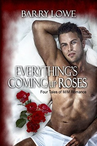 Everything's Coming Up Roses: Four Tales of M/M Romance