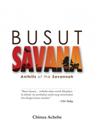 anthills of the savana Powerful people dan jones anthills of the savannah by chinua anthills of the savannah is comparable with a man of the people partly because it concerns a.