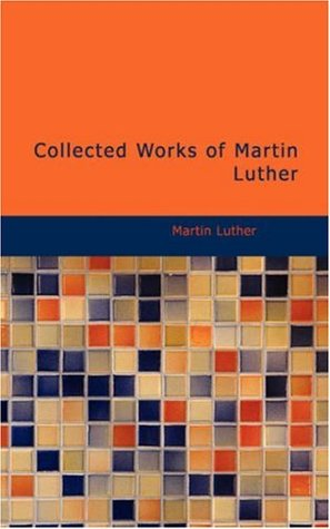 Collected Works of Martin Luther