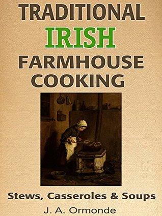 TRADITIONAL IRISH FARMHOUSE COOKING: Stews, Casseroles Soups