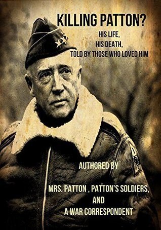 """Killing Patton?: The """"Not So"""" Strange Death of World War II's Most Audacious General"""
