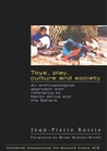 Toys, play, culture and society. An anthropological approach with reference to North Africa and the Sahara