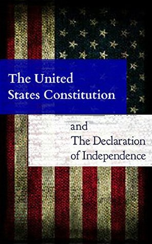 The United States Constitution: and The Declaration of Independence