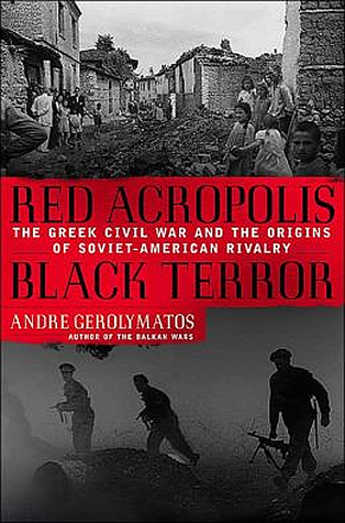 Red Acropolis, Black Terror: The Greek Civil War And The Origins Of The Soviet-American Rivalry, 1943-1949