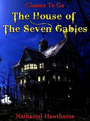 The House of The Seven Gables: Revised Edition of Original Version (Classics To Go Book 302)