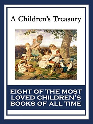 A Children's Treasury: The Wonderful Wizard of Oz; Black Beauty; The Wind in the Willows; The Adventures of Pinocchio; The Story of Doctor Dolittle; The ... Adventures in Wonderland